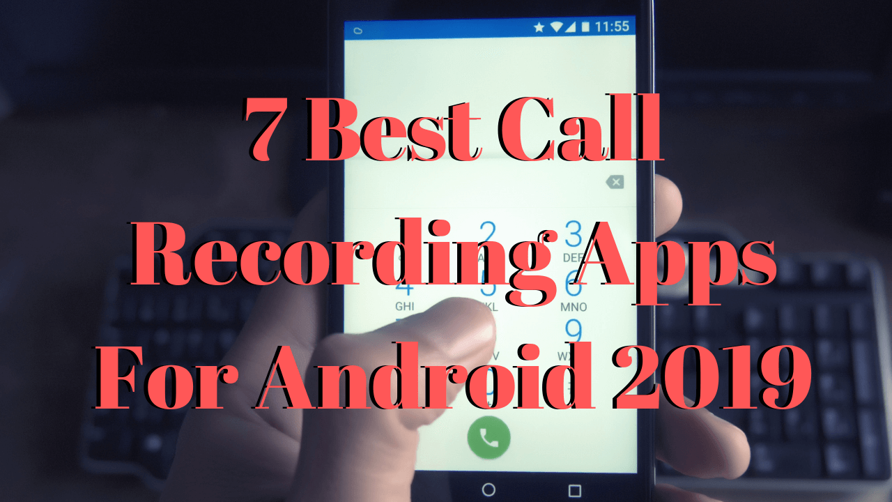 12 Best Call Recording Apps For Android 2018 Update
