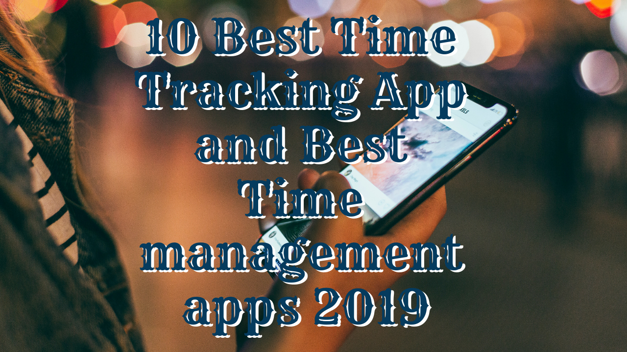 10 Best Time Tracking App for Android and IOS 2018 update